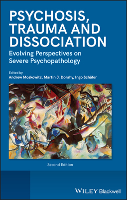 Dorahy, Martin J. - Psychosis, Trauma and Dissociation: Evolving Perspectives on Severe Psychopathology, ebook