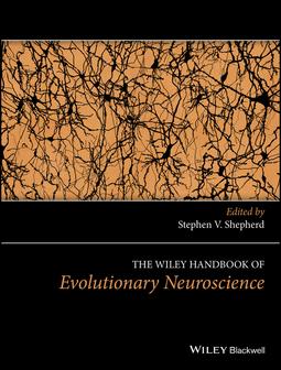 Shepherd, Stephen V. - The Wiley Handbook of Evolutionary Neuroscience, ebook