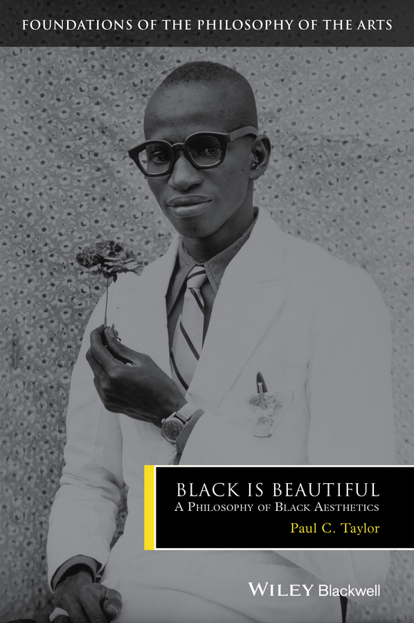 Taylor, Paul C. - Black is Beautiful: A Philosophy of Black Aesthetics, ebook