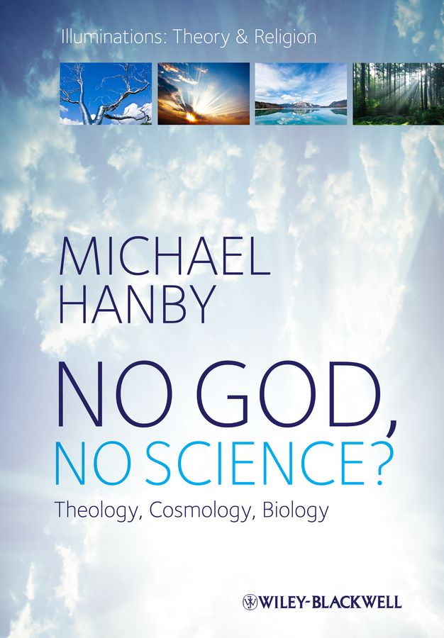 Hanby, Michael - No God, No Science: Theology, Cosmology, Biology, ebook