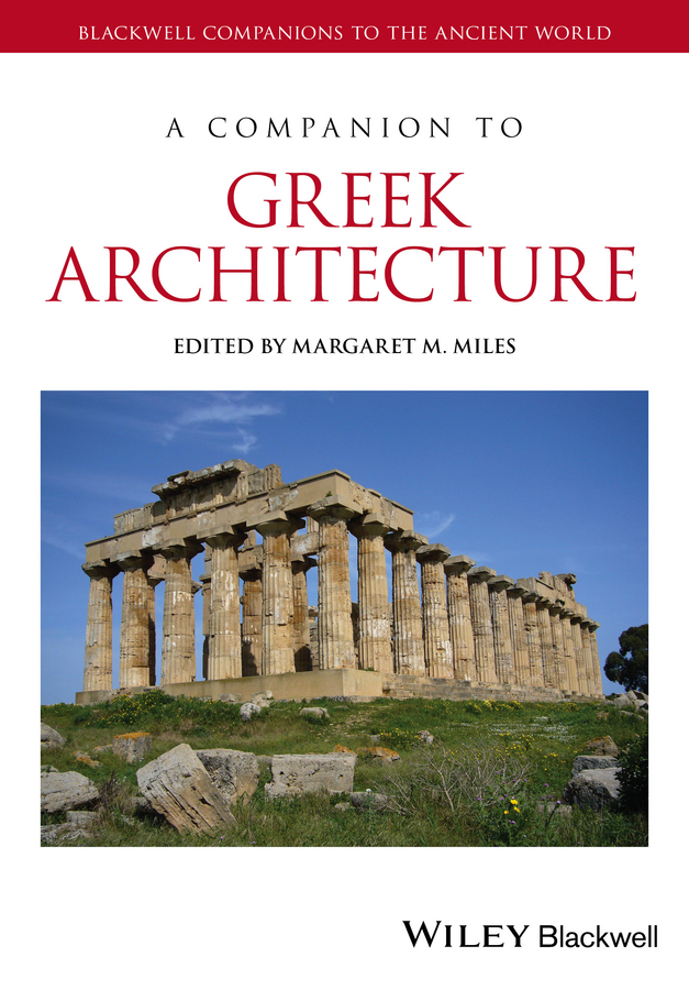 Miles, Margaret M. - A Companion to Greek Architecture, ebook