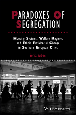 Arbaci, Sonia - Paradoxes Of Segregation: Housing Systems, Welfare Regimes and Ethnic Residential Change in Southern European Cities, ebook