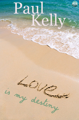 Kelly, Paul - Love is my Destiny, ebook