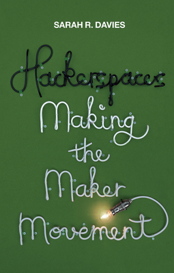Davies, Sarah R. - Hackerspaces: Making the Maker Movement, ebook