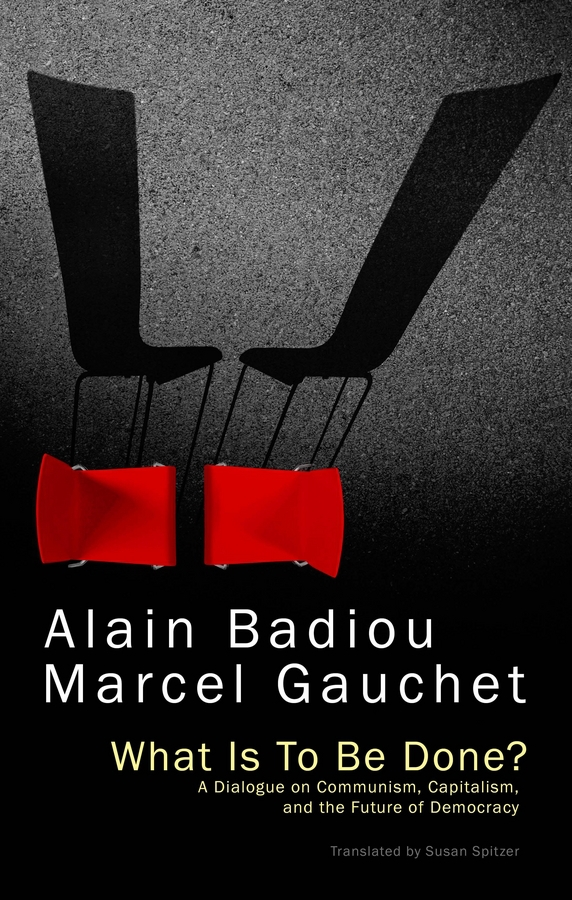 Badiou, Alain - What Is To Be Done?: A Dialogue on Communism, Capitalism, and the Future of Democracy, e-bok