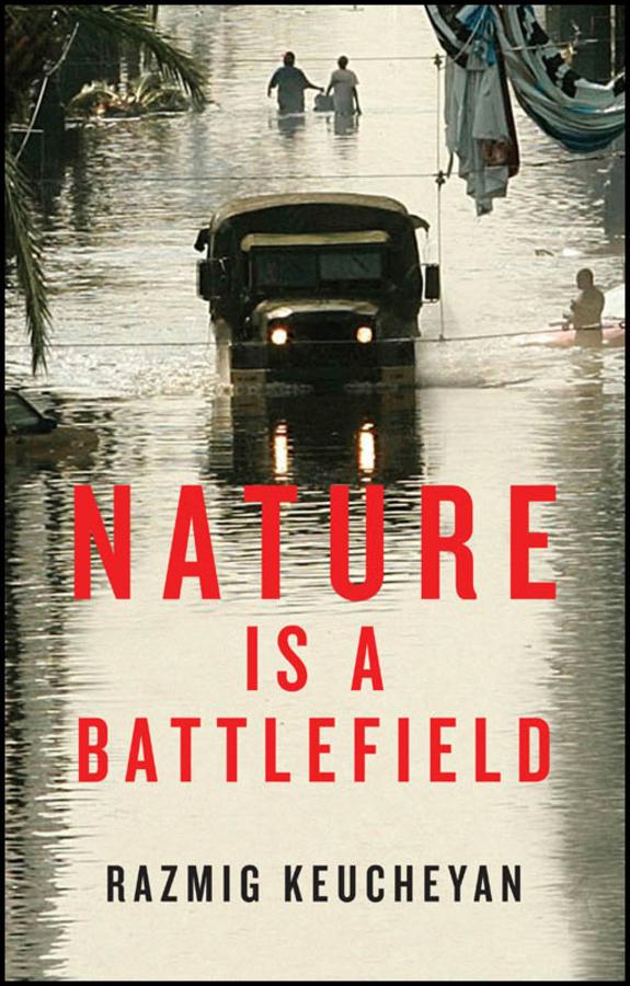 Keucheyan, Razmig - Nature is a Battlefield: Towards a Political Ecology, ebook