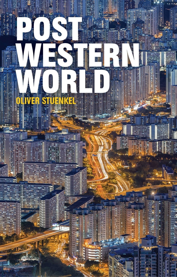 Stuenkel, Oliver - Post-Western World: How Emerging Powers Are Remaking Global Order, ebook