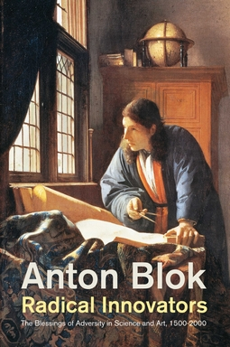 Blok, Anton - Radical Innovators: The Blessings of Adversity in Science and Art, 1500-2000, ebook