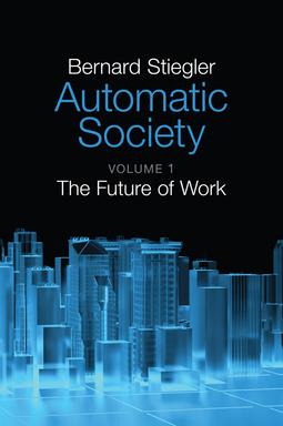 Stiegler, Bernard - Automatic Society: The Future of Work, ebook