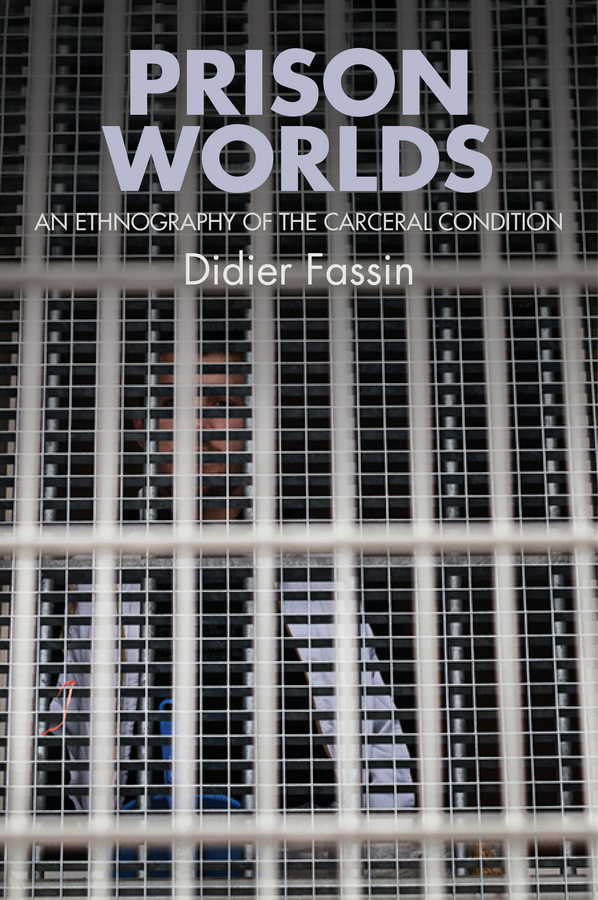 Fassin, Didier - Prison Worlds: An Ethnography of the Carceral Condition, ebook