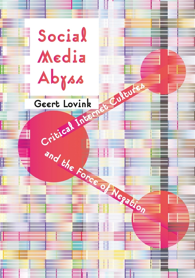 Lovink, Geert - Social Media Abyss: Critical Internet Cultures and the Force of Negation, ebook