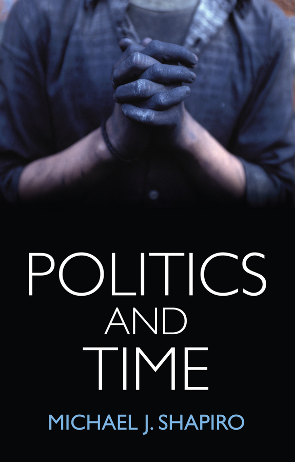 Shapiro, Michael J. - Politics and Time, ebook