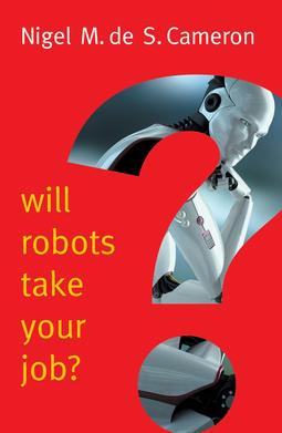 Cameron, Nigel M. de S. - Will Robots Take Your Job?: A Plea for Consensus, ebook