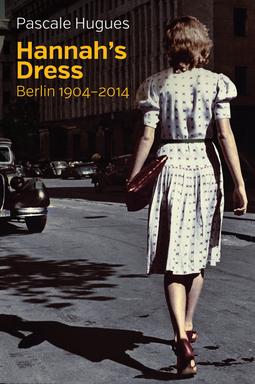Hugues, Pascale - Hannah's Dress: Berlin 1904 - 2014, ebook