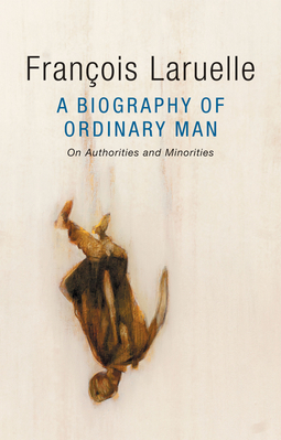 Laruelle, François - A Biography of Ordinary Man: On Authorities and Minorities, ebook