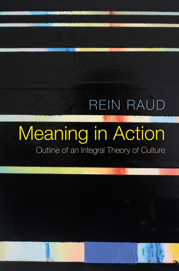 Raud, Rein - Meaning in Action: Outline of an Integral Theory of Culture, ebook