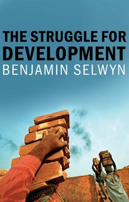Selwyn, Benjamin - The Struggle for Development, ebook