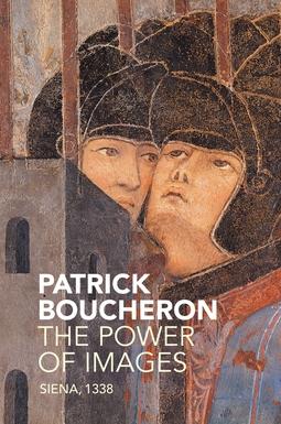 Boucheron, Patrick - The Power of Images: Siena, 1338, ebook