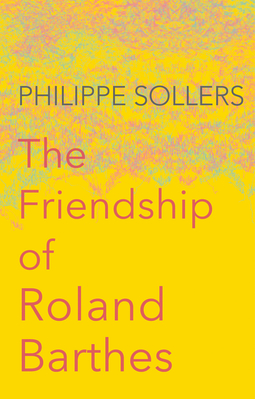 Sollers, Philippe - The Friendship of Roland Barthes, ebook