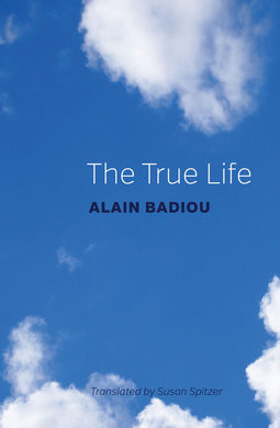 Badiou, Alain - The True Life, ebook
