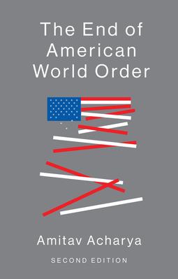 Acharya, Amitav - The End of American World Order, ebook