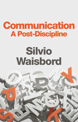 Waisbord, Silvio - Communication: A Post-Discipline, ebook