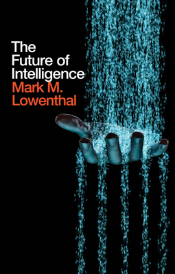 Lowenthal, Mark M. - The Future of Intelligence, ebook
