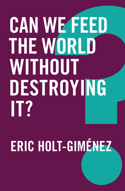 Holt-Gimenez, Eric - Can We Feed the World Without Destroying It?, ebook