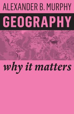 Murphy, Alexander B. - Geography: Why It Matters, ebook