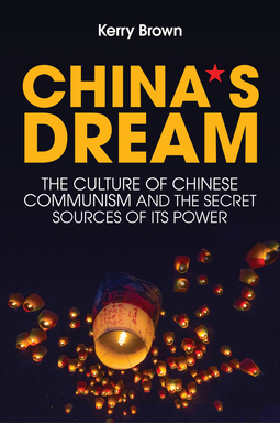Brown, Kerry - China's Dream: The Culture of Chinese Communism and the Secret Sources of its Power, e-bok