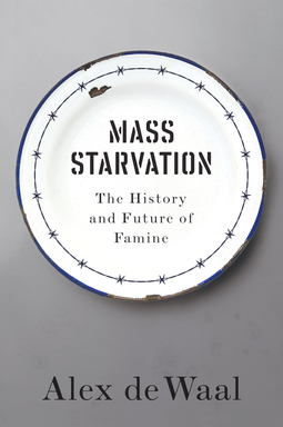 Waal, Alex de - Mass Starvation: The History and Future of Famine, ebook