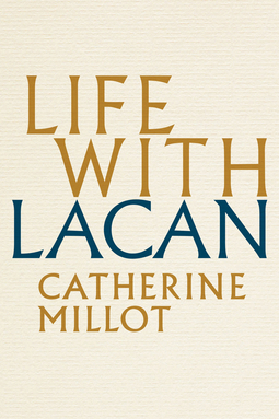 Millot, Catherine - Life With Lacan, ebook
