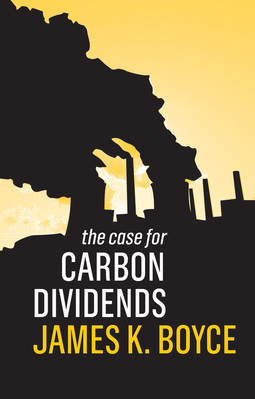 Boyce, James K. - The Case for Carbon Dividends, e-kirja