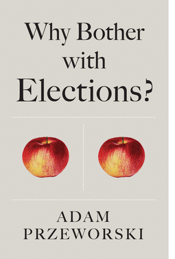 Przeworski, Adam - Why Bother With Elections?, ebook