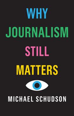 Schudson, Michael - Why Journalism Still Matters, ebook