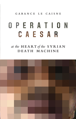 Caisne, Garance Le - Operation Caesar: At the Heart of the Syrian Death Machine, ebook