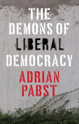 Pabst, Adrian - The Demons of Liberal Democracy, ebook