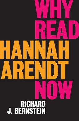 Bernstein, Richard J. - Why Read Hannah Arendt Now?, ebook