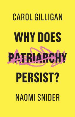 Gilligan, Carol - Why Does Patriarchy Persist?, ebook