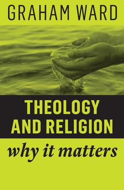 Ward, Graham - Theology and Religion: Why It Matters, ebook