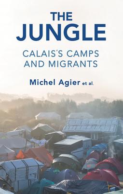 Agier, Michel - The Jungle: Calais's Camps and Migrants, e-bok