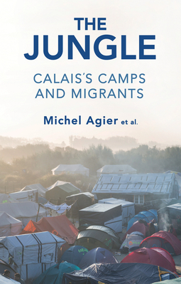 Agier, Michel - The Jungle: Calais's Camps and Migrants, ebook