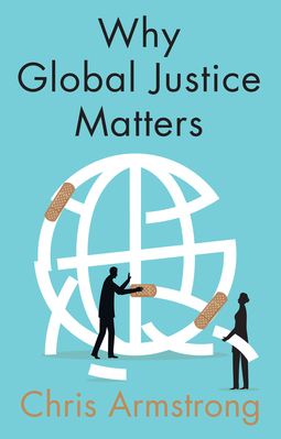Armstrong, Chris - Why Global Justice Matters: Moral Progress in a Divided World, ebook