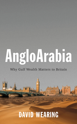 Wearing, David - AngloArabia: Why Gulf Wealth Matters to Britain, ebook