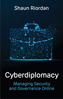Riordan, Shaun - Cyberdiplomacy: Managing Security and Governance Online, ebook