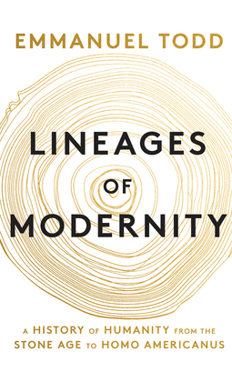 Todd, Emmanuel - Lineages of Modernity: A History of Humanity from the Stone Age to Homo Americanus, e-kirja