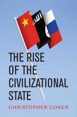 Coker, Christopher - The Rise of the Civilizational State, ebook