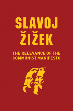 Zizek, Slavoj - The Relevance of the Communist Manifesto, e-bok