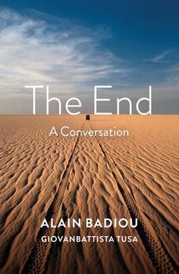Badiou, Alain - The End: A Conversation, e-bok
