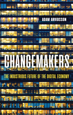 Arvidsson, Adam - Changemakers: The Industrious Future of the Digital Economy, ebook
